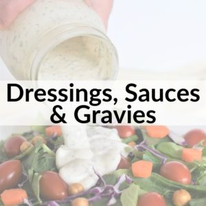 photo of salad dressing being poured on a salad with text title overlay Dressings, Sauces & Gravies